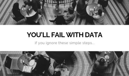 Fail with data, if you dont follow these steps