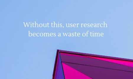 Without this, user research becomes a timewaste