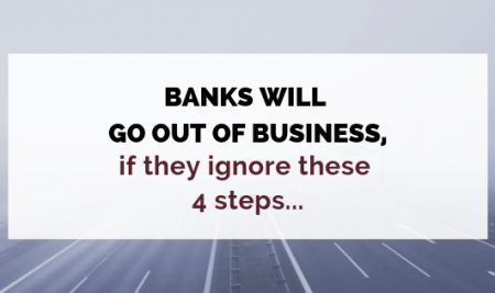 Banks will go out of business, if they ignore these 4 steps