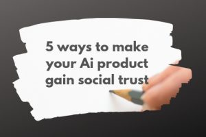 5_ways_to_make_AI_product_gain_social_trust