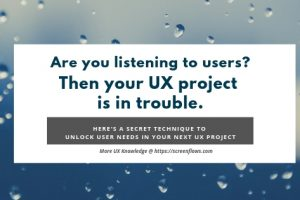 Are you listening to users_ Then your UX project is heading towards trouble.