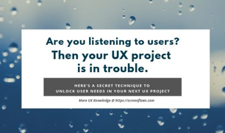 Are you listening to users? Then your UX project is in trouble. Here's a secret technique to unlock user needs in your next UX project