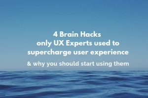 4-brain-hacks_only_UX_experts_used_to_supercharge_user_experience_and_why_you_should_start_using_them