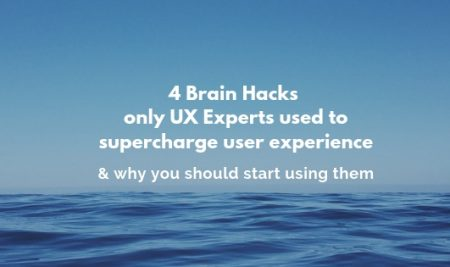 4 Brain Hacks only UX Experts used to supercharge user experience & why you should start using them