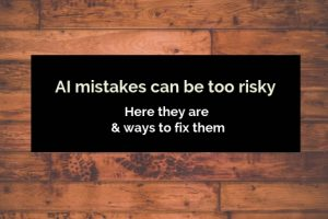 AI mistakes are too risky_ Here is how to fix them