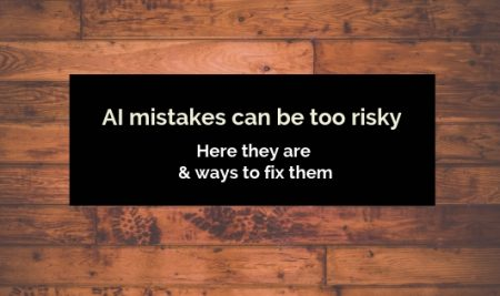 AI mistakes are too risky: Here is how to fix them