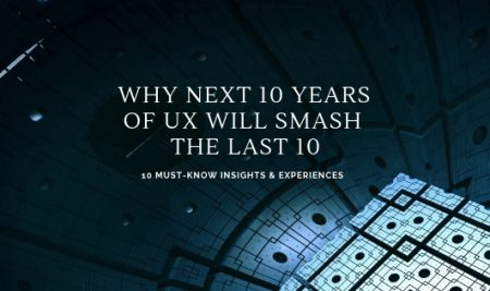 Why Next 10 Years of UX Will Smash the Last 10