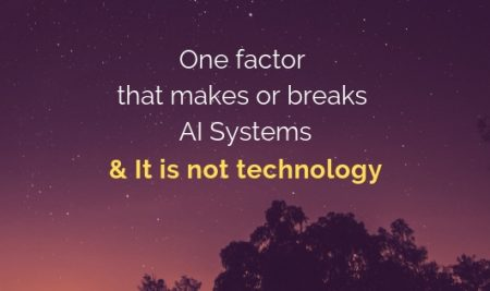 One factor that makes or breaks AI systems; It is not technology