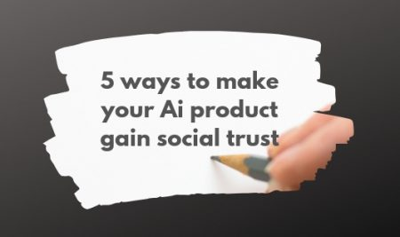 5 easy ways to make your AI product gain social trust