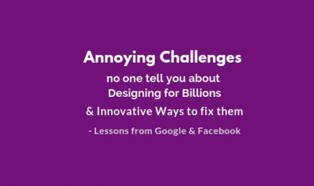 Secrets of Designing for billions; Lessons from 2 internet giants